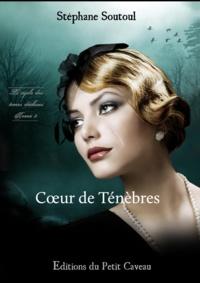 Stéphane Soutoul - Cœur de Ténèbres - Le cycle des âmes déchues, T3.