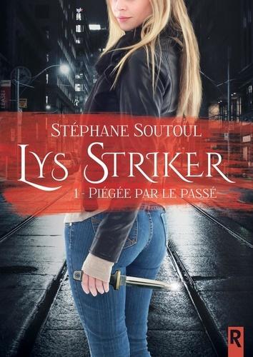 Stéphane Soutoul - Lys Stryker Tome 1 : Piégée par le passé.