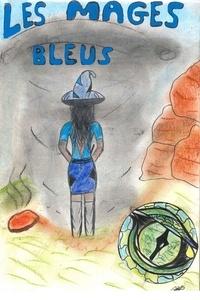 Stéphane Stoltz - Les Mages bleus - Livre 1 – La Magicienne Bleue devenue Reine Noire.