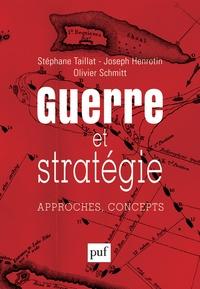 Stéphane Taillat et Joseph Henrotin - Guerre et stratégie - Approches, concepts.