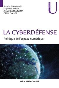 Stéphane Taillat et Amaël Cattaruzza - La cyberdéfense - Politique de l'espace numérique.
