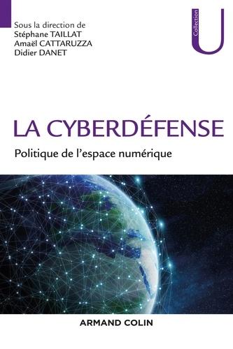 La cyberdéfense. Politique de l'espace numérique