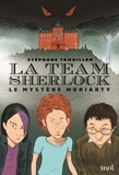 Stéphane Tamaillon - La Team Sherlock Tome 1 : Le mystère Moriarty.