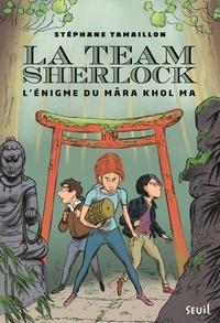 Stéphane Tamaillon - La Team Sherlock Tome 2 : L'énigme du Mara Khol Ma.