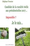 Stéphane Ternoise - Candidat de la ruralité réelle aux présidentielles 2017... Impossible? Je le suis....