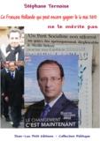 Stéphane Ternoise - Ce François Hollande qui peut encore gagner le 6 mai 2012 ne le mérite pas.