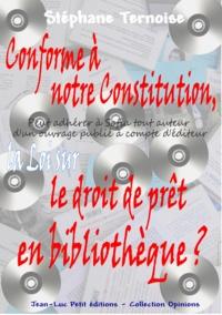 Stéphane Ternoise - Conforme à notre Constitution, la Loi sur le droit de prêt en bibliothèque ?.
