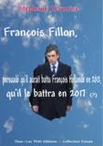 Stéphane Ternoise - François Fillon, persuadé qu'il aurait battu François Hollande en 2012, qu'il le battra en 2017 - Première édition octobre 2012.