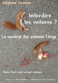 Stéphane Ternoise - Interdire les voitures ? Le syndicat des animaux l'exige - Photos d'art trash versant animaux.