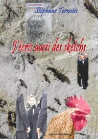 Stéphane Ternoise - J'écris aussi des sketchs - textes d'humour contemporain français.