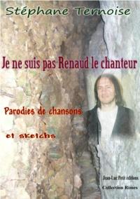 Stéphane Ternoise - Je ne suis pas Renaud le chanteur - Parodies de chansons et sketchs.