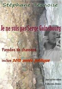 Stéphane Ternoise - Je ne suis pas Serge Gainsbourg - Parodies de chansons inclus 2012 année politique.