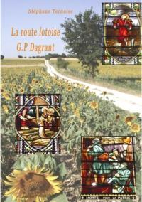 Stéphane Ternoise - La route lotoise G.P Dagrant - les vitraux de trente-trois églises  du Lot.