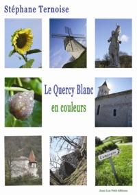 Stéphane Ternoise - Le Quercy Blanc, en couleurs.