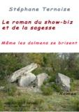 Stéphane Ternoise - Le roman du show-biz et de la sagesse - Même les dolmens se brisent.