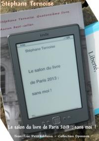 Stéphane Ternoise - Le salon du livre de Paris 2013: sans moi!.