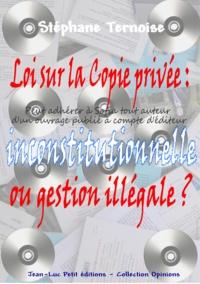Stéphane Ternoise - Loi sur la Copie privée : inconstitutionnelle ou gestion illégale ?.
