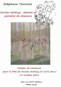 Stéphane Ternoise - Nicolas Sarkozy : sketchs et parodies de chansons - Cadeau de naissance pour la fille de Nicolas Sarkozy et Carla Bruni 19 octobre 2011.