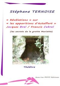 Stéphane Ternoise - Révélations sur les apparitions d'Astaffort - Jacques Brel Francis Cabrel - les secrets de la grotte Mariette.