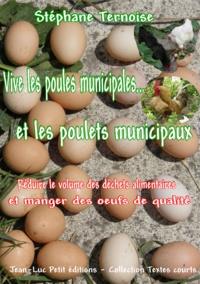 Stéphane Ternoise - Vive les poules municipales... et les poulets municipaux - Réduire le volume des déchets alimentaires et manger des oeufs de qualité.