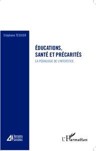 Stéphane Tessier - Educations, santé et précarités - La pédagogie de l'interstice.