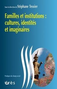 Stéphane Tessier - Familles et institutions : cultures, identités et imaginaires.