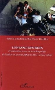 Stéphane Tessier - L'enfant des rues - Contribution à une socio-anthropologie de l'enfant en grande difficulté dans l'espace urbain.