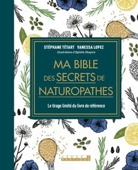 Stephane Tetard et Vanessa Lopez - Ma bible des secrets de naturopathes.