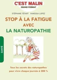 Stéphane Tétart et Vanessa Lopez - Stop à la fatigue avec la naturopathie.