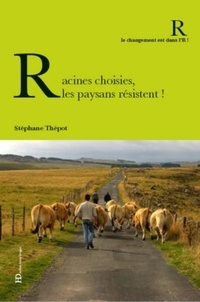 Stéphane Thépot - Racines choisies, les paysans résistent !.