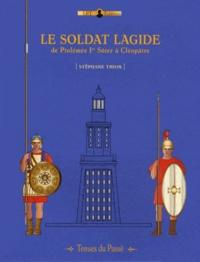 Stéphane Thion - Le soldat lagide - De Ptoléméé Ier Sôter à Cléopâtre.