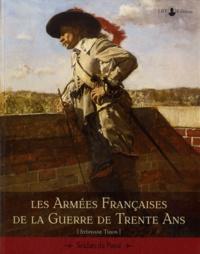 Stéphane Thion - Les Armées française de la guerre de Trente Ans.