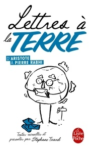 Lettres à la Terre, d'Aristote à Pierre Rabhi- 35 textes réunis et présentés par Stéphane Tirard - Stéphane Tirard |