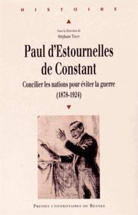 Paul dEstournelles de Constant - Concilier les nations pour éviter la guerre (1878-1924).pdf