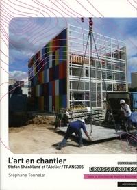 Stéphane Tonnelat - L'art en chantier - Stefan Shankland et l'Atelier/TRANS305.