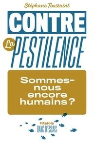 Stéphane Toussaint - Contre la pestilence - Sommes-nous encore humains ?.