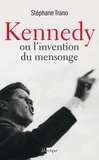 Stéphane Trano - Kennedy ou l'invention du mensonge.