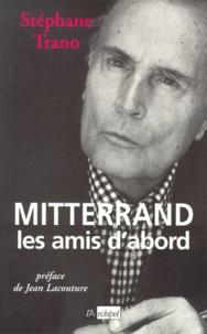 Stéphane Trano - Mitterrand - Les amis d'abord.