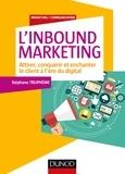 Stéphane Truphème - L'Inbound Marketing - Attirer, conquérir et enchanter le client à l'ère du digital.