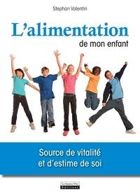 Stéphane Valentin - L'alimentation de mon enfant - Source de vitalité et d'estime de soi.