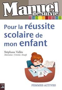 Stéphane Vallée - Manuel de survie pour la réussite scolaire de mon enfant.