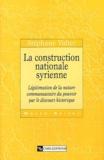Stéphane Valter - La construction nationale syrienne - Légitimation de la nature communautaire du pouvoir par le discours historique.