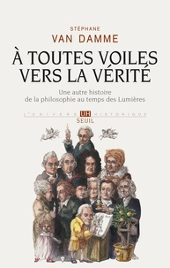 Stéphane Van Damme - A toutes voiles vers la vérité - Une autre histoire de la philosophie au temps des Lumières.