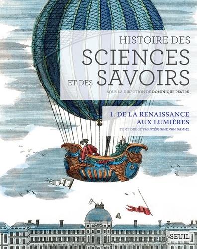 Histoire des sciences et des savoirs. Tome 1, De la Renaissance aux Lumières