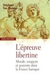 Stéphane Van Damme - L'épreuve libertine - Morale, soupçon et pouvoirs dans la France baroque.