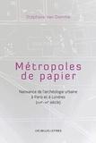 Stéphane Van Damme - Métropoles de papier - Naissance de l'archéologie urbaine à Paris et à Londres (XVIIe-XXe siècle).