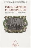 Stéphane Van Damme - Paris, capitale philosophique - De la Fronde à la Révolution.