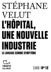 Téléchargements livres pdf gratuits L'hôpital, une nouvelle industrie  - Le langage comme symptôme par Stéphane Velut 9782072894091 (Litterature Francaise) DJVU RTF