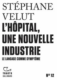 Livre Google téléchargement gratuit pdf L'hôpital, une nouvelle industrie  - Le langage comme symptôme par Stéphane Velut (French Edition)