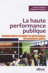 Stéphane Verdoux et Patrick Iribarne - La haute performance publique - Comment piloter et évaluer les performances des organismes publics.
